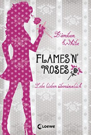 Lebe lieber übersinnlich. Flames 'n' Roses (Kiersten White)