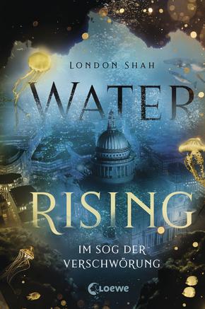 Bücherblog. Neuerscheinungen. Buchcover. Water Rising - Im Sog der Verschwörung (Band 2) von London Shah. Jugendbuch. Fantasy. Loewe Verlag.