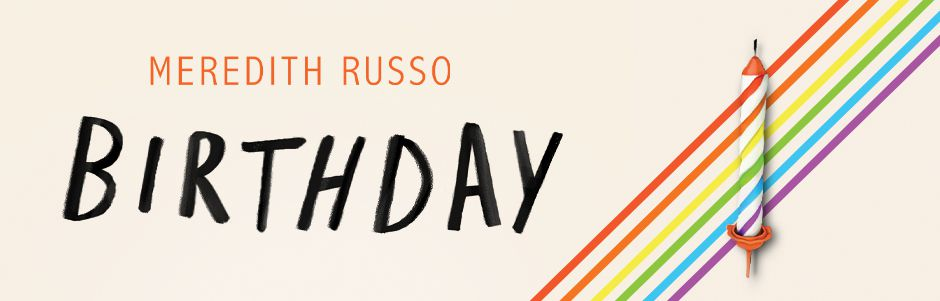 Meredith Russo – Birthday